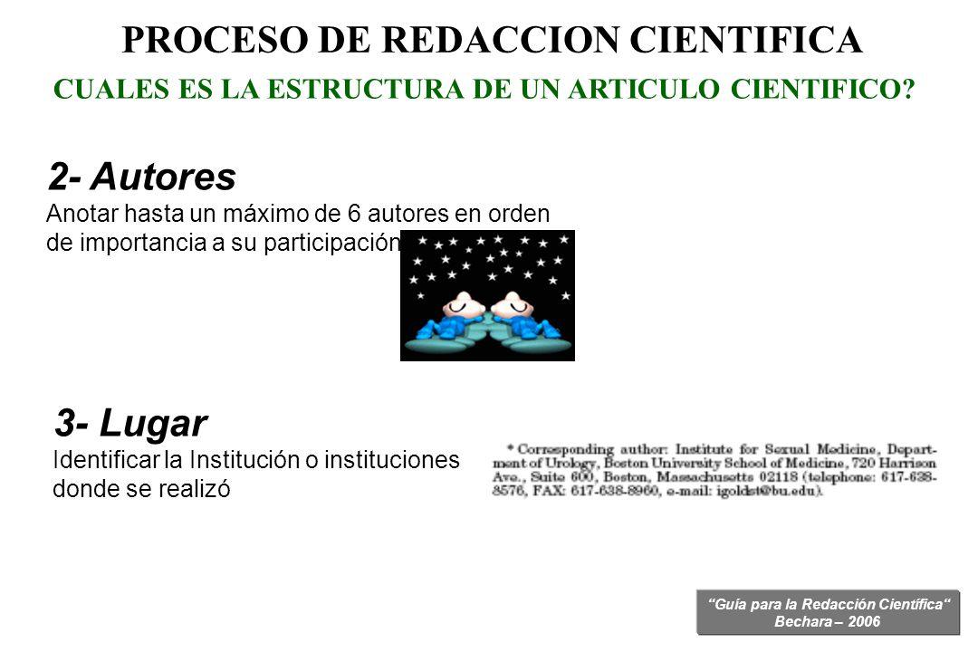 Guía para la Redacción Científica Bechara – 2006 2- Autores Anotar hasta un máximo de 6 autores en orden de importancia a su participación 3- Lugar Id