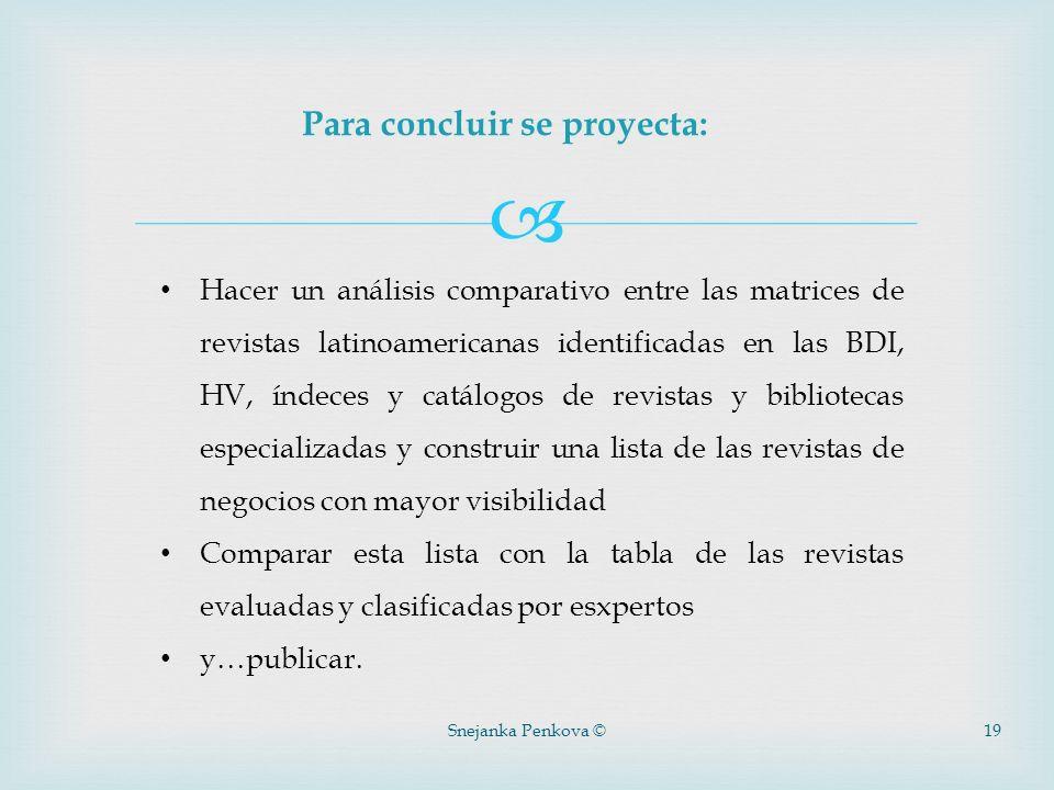 Snejanka Penkova ©19 Para concluir se proyecta: Hacer un análisis comparativo entre las matrices de revistas latinoamericanas identificadas en las BDI