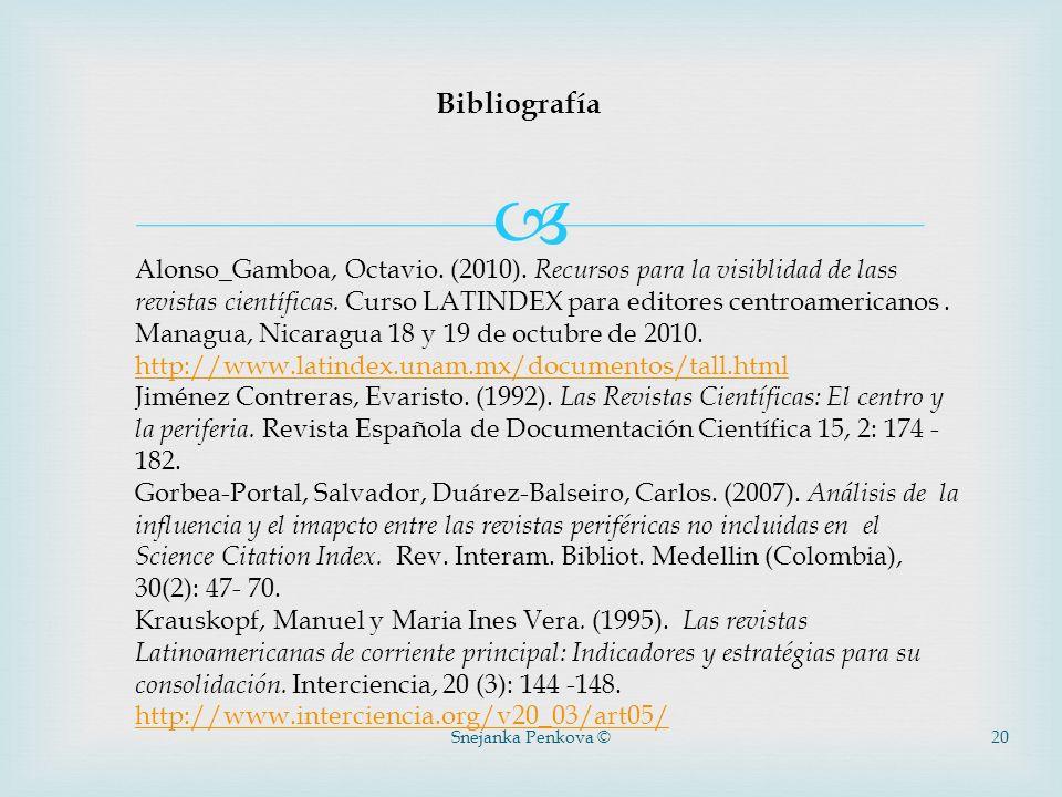 Snejanka Penkova ©20 Bibliografía Alonso_Gamboa, Octavio. (2010). Recursos para la visiblidad de lass revistas cient í ficas. Curso LATINDEX para edit