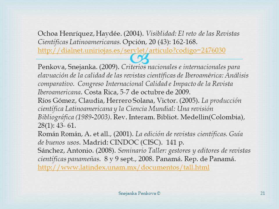 Snejanka Penkova ©21 Ochoa Henríquez, Haydée. (2004). Visiblidad: El reto de las Revistas Científicas Latinoamericanas. Opción, 20 (43): 162-168. http