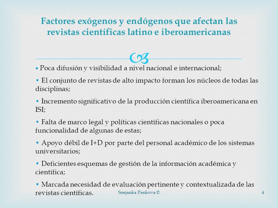 Snejanka Penkova ©4 Factores exógenos y endógenos que afectan las revistas científicas latino e iberoamericanas Poca difusión y visibilidad a nivel na