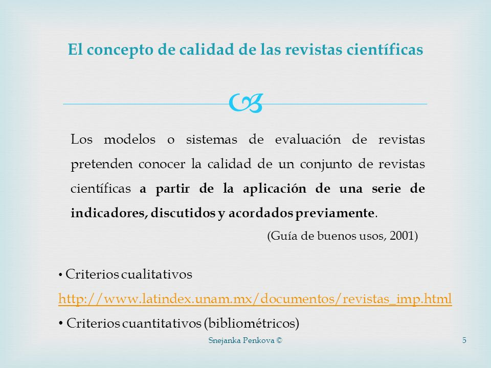 Snejanka Penkova © 5 El concepto de calidad de las revistas científicas Los modelos o sistemas de evaluación de revistas pretenden conocer la calidad