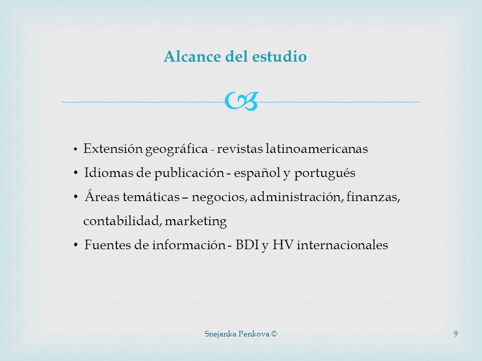 Snejanka Penkova ©9 Alcance del estudio Extensión geográfica - revistas latinoamericanas Idiomas de publicación - español y portugués Áreas temáticas