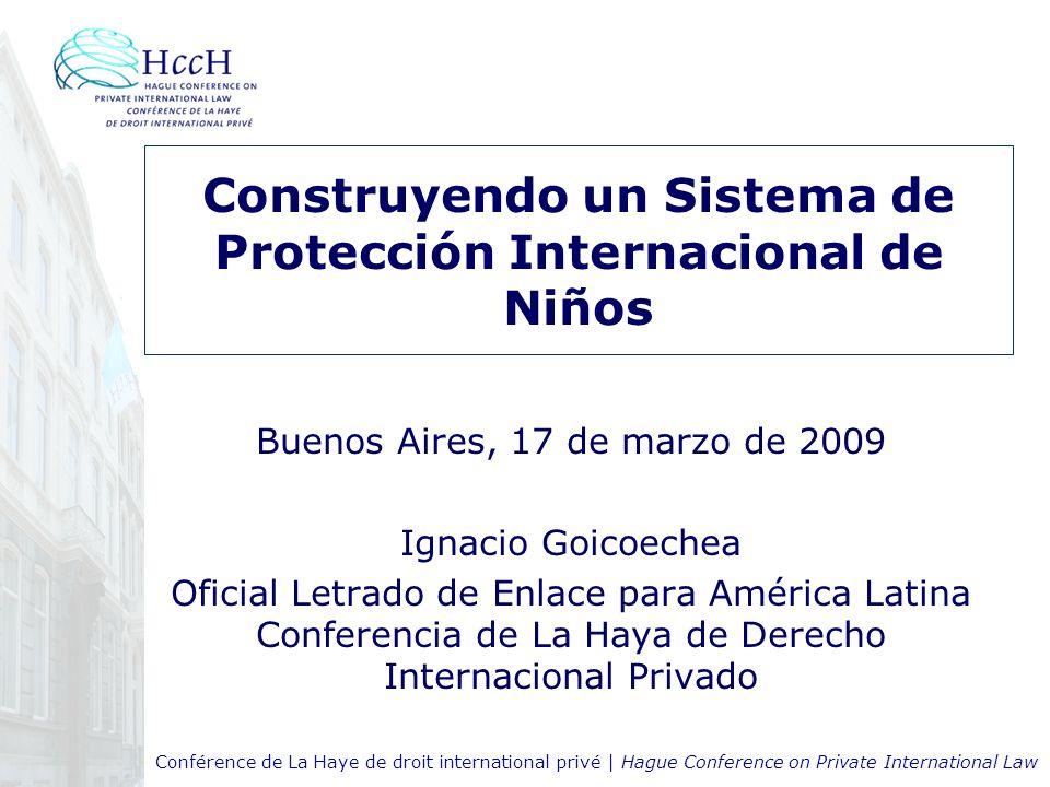 Conférence de La Haye de droit international privé | Hague Conference on Private International Law Construyendo un Sistema de Protección Internacional