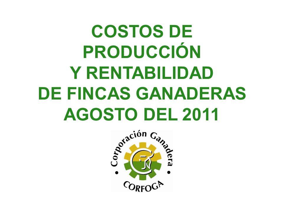 COSTOS DE PRODUCCIÓN Y RENTABILIDAD DE FINCAS GANADERAS AGOSTO DEL 2011