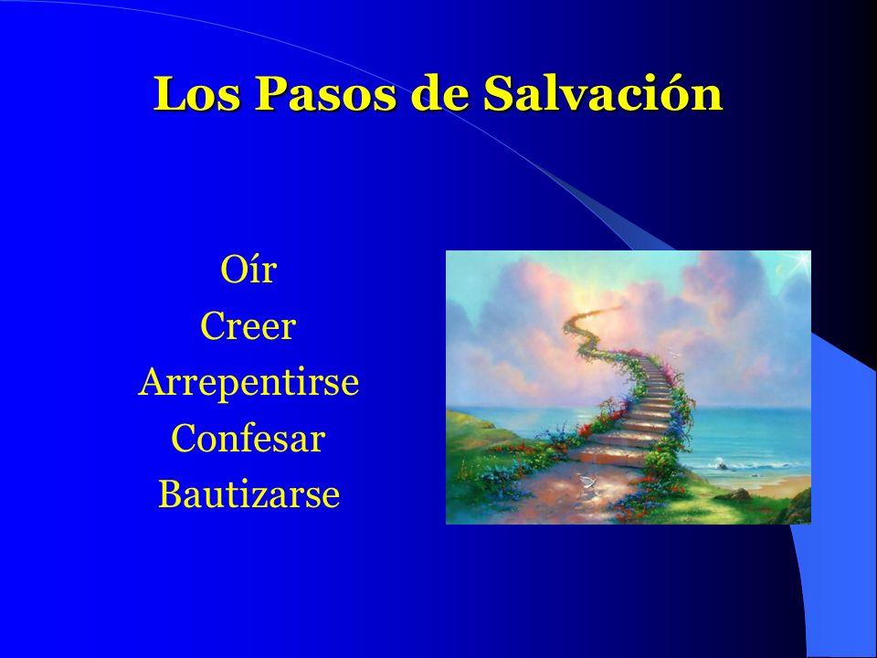 Los Pasos de Salvación Oír Creer Arrepentirse Confesar Bautizarse
