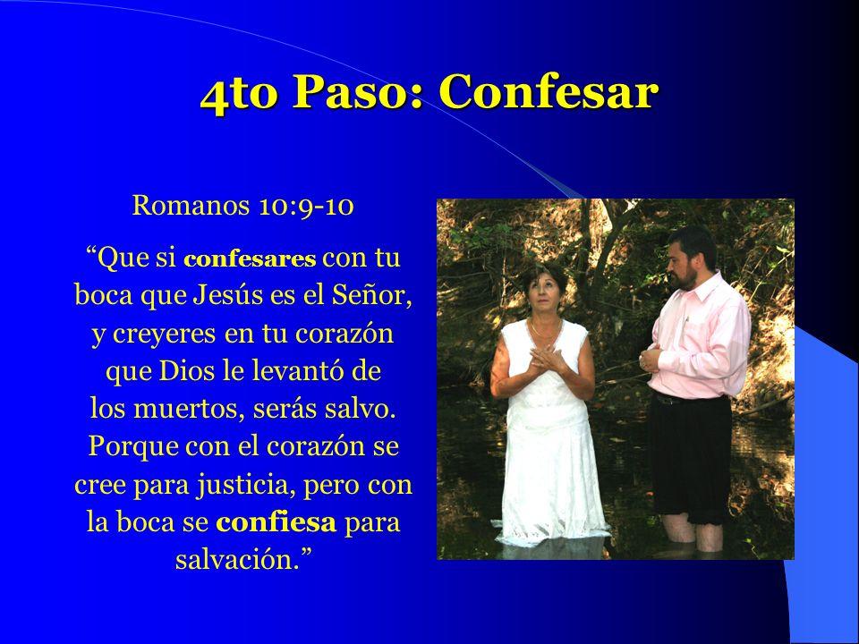 4to Paso: Confesar Romanos 10:9-10 Que si confesares con tu boca que Jesús es el Señor, y creyeres en tu corazón que Dios le levantó de los muertos, s
