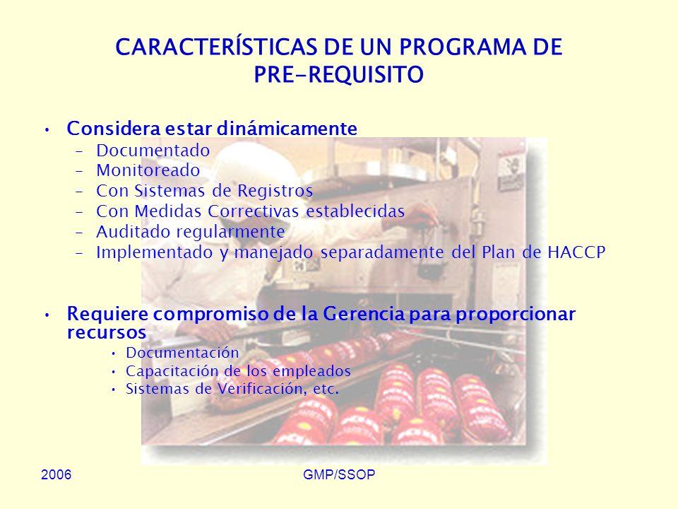 2006GMP/SSOP CARACTERÍSTICAS DE UN PROGRAMA DE PRE-REQUISITO Decisión Gerencial (Política de Inocuidad) GMPs SSOPs HACCP