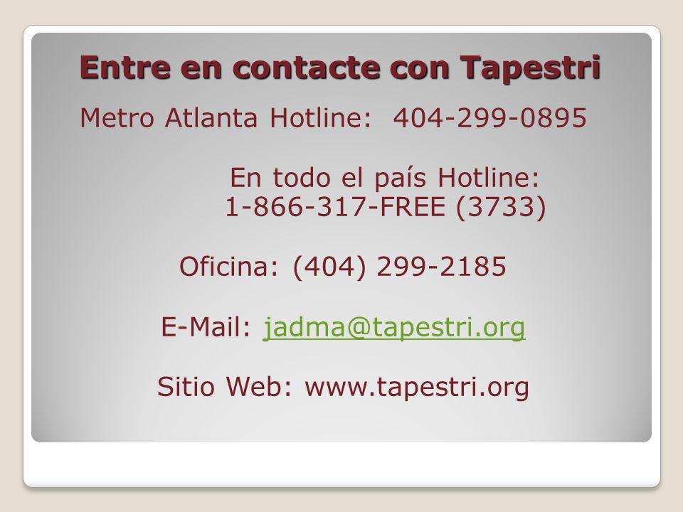 Entre en contacte con Tapestri Metro Atlanta Hotline: 404-299-0895 En todo el país Hotline: 1-866-317-FREE (3733) Oficina: (404) 299-2185 E-Mail: jadm