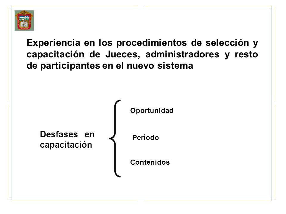 Experiencia en los procedimientos de selección y capacitación de Jueces, administradores y resto de participantes en el nuevo sistema Desfases en capa