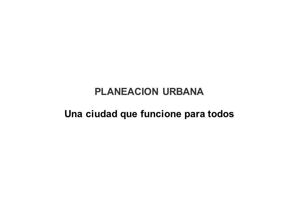 PLANEACION URBANA Una ciudad que funcione para todos