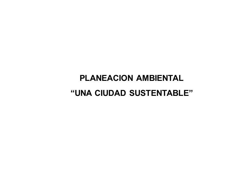 PLANEACION AMBIENTAL UNA CIUDAD SUSTENTABLE