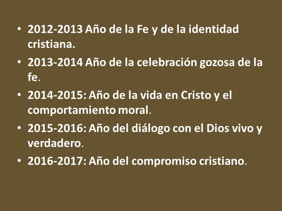 2012-2013 Año de la Fe y de la identidad cristiana. 2013-2014 Año de la celebración gozosa de la fe. 2014-2015: Año de la vida en Cristo y el comporta