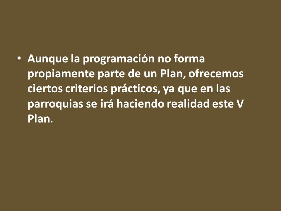 Aunque la programación no forma propiamente parte de un Plan, ofrecemos ciertos criterios prácticos, ya que en las parroquias se irá haciendo realidad