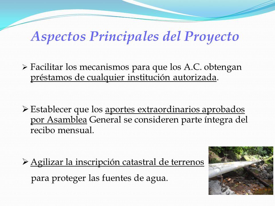 Aspectos Principales del Proyecto Facilitar los mecanismos para que los A.C. obtengan préstamos de cualquier institución autorizada. Establecer que lo