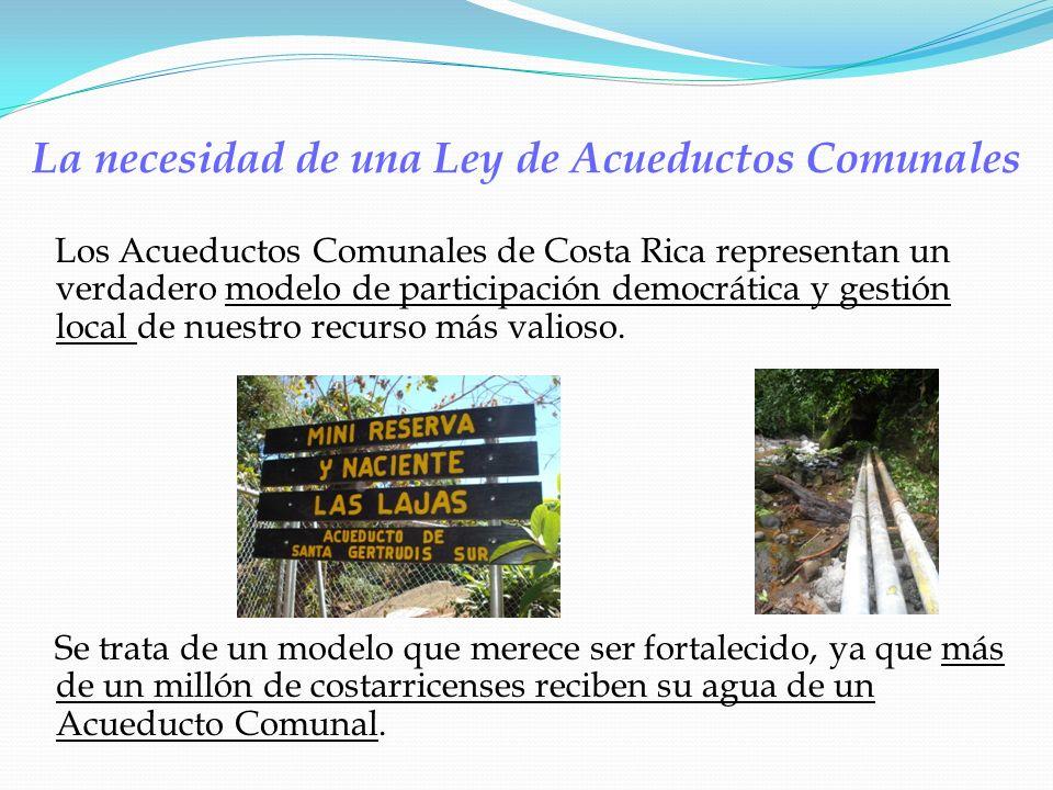 La necesidad de una Ley de Acueductos Comunales Los Acueductos Comunales de Costa Rica representan un verdadero modelo de participación democrática y