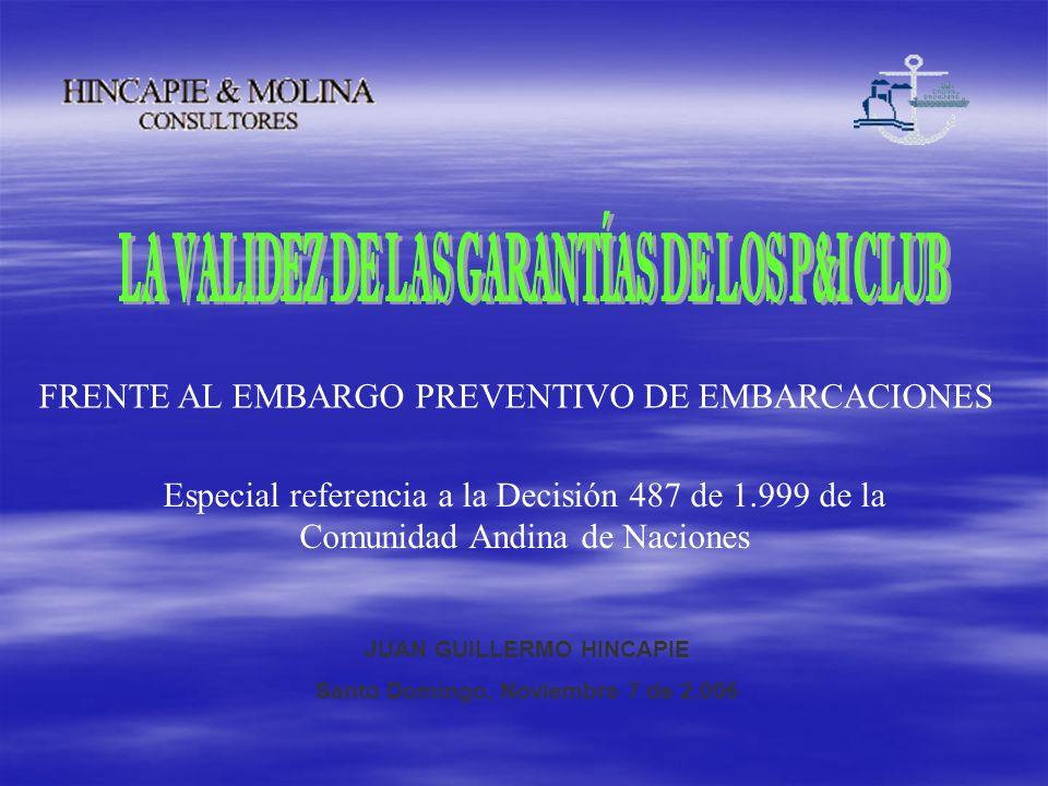 JUAN GUILLERMO HINCAPIE Santo Domingo, Noviembre 7 de 2.006 FRENTE AL EMBARGO PREVENTIVO DE EMBARCACIONES Especial referencia a la Decisión 487 de 1.9