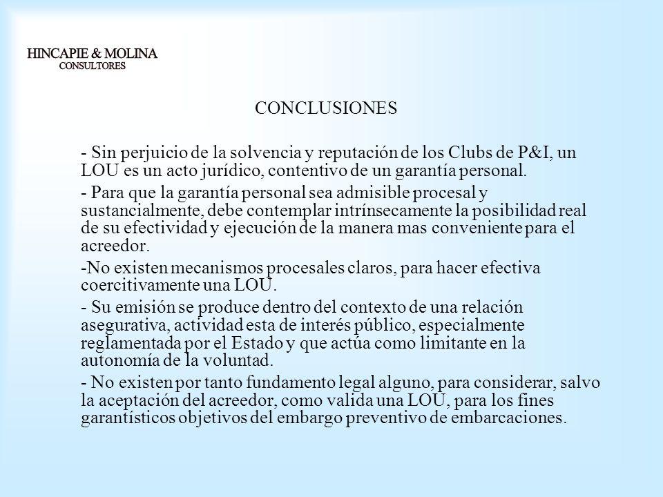 CONCLUSIONES - Sin perjuicio de la solvencia y reputación de los Clubs de P&I, un LOU es un acto jurídico, contentivo de un garantía personal. - Para