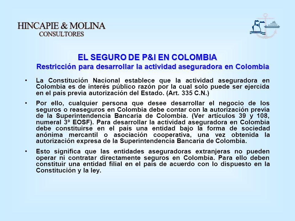 EL SEGURO DE P&I EN COLOMBIA Restricción para desarrollar la actividad aseguradora en Colombia Restricción para desarrollar la actividad aseguradora e