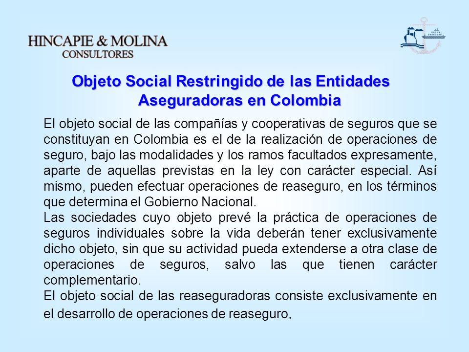 Objeto Social Restringido de las Entidades Aseguradoras en Colombia El objeto social de las compañías y cooperativas de seguros que se constituyan en