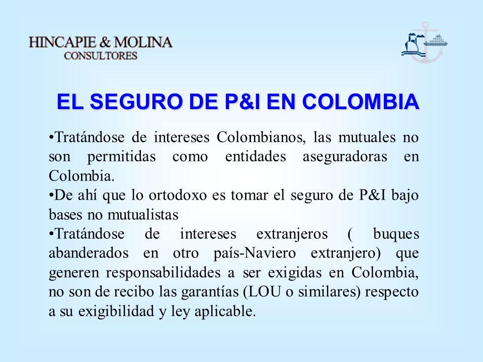 EL SEGURO DE P&I EN COLOMBIA Tratándose de intereses Colombianos, las mutuales no son permitidas como entidades aseguradoras en Colombia. De ahí que l