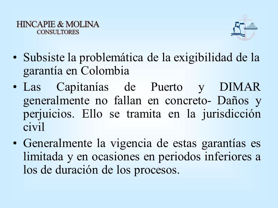 Subsiste la problemática de la exigibilidad de la garantía en Colombia Las Capitanías de Puerto y DIMAR generalmente no fallan en concreto- Daños y pe