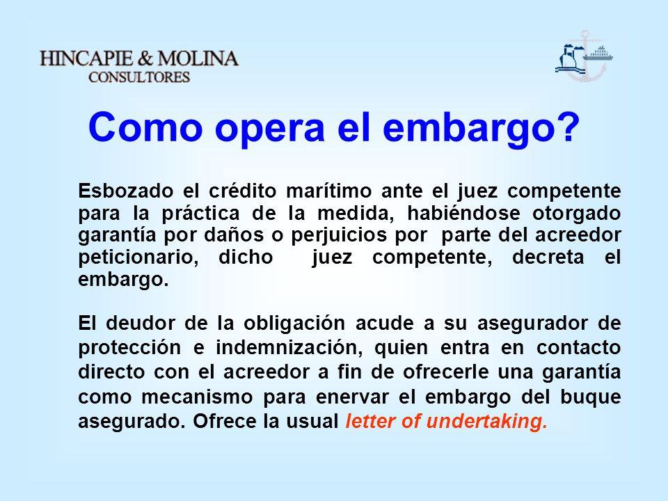 Como opera el embargo? Esbozado el crédito marítimo ante el juez competente para la práctica de la medida, habiéndose otorgado garantía por daños o pe
