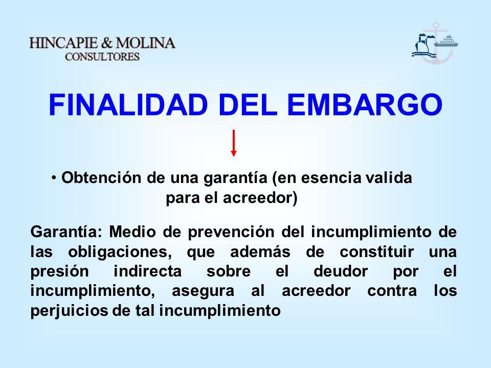 FINALIDAD DEL EMBARGO Obtención de una garantía (en esencia valida para el acreedor) Garantía: Medio de prevención del incumplimiento de las obligacio