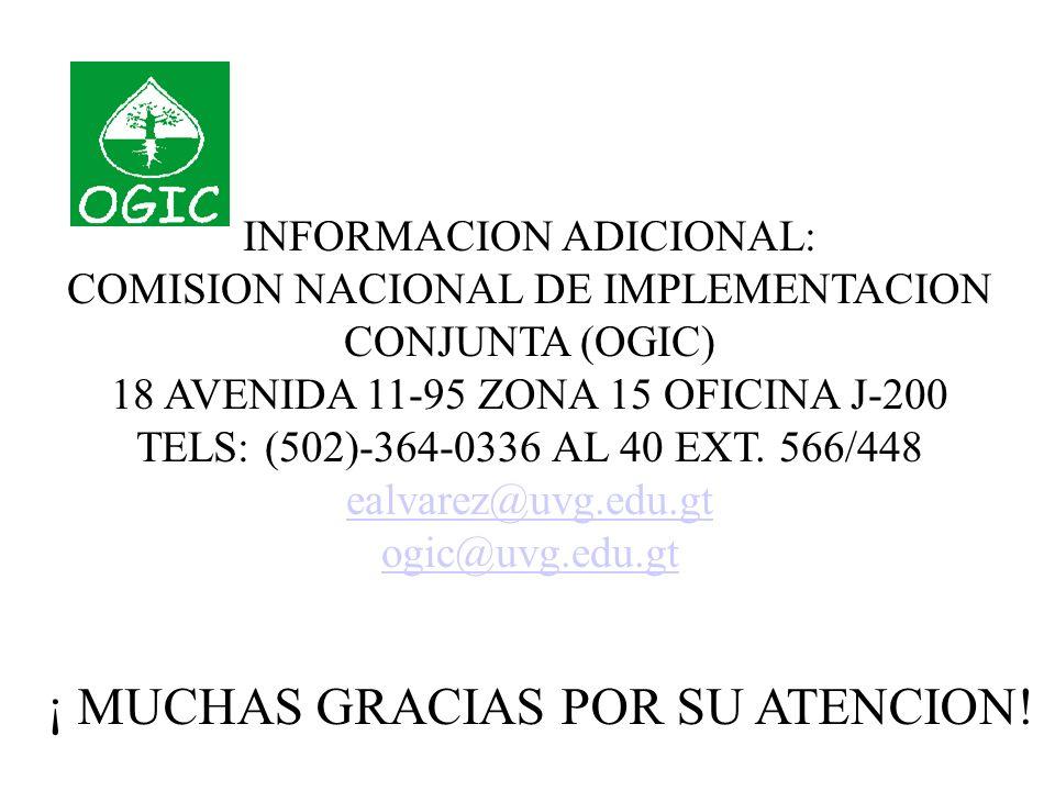 INFORMACION ADICIONAL: COMISION NACIONAL DE IMPLEMENTACION CONJUNTA (OGIC) 18 AVENIDA 11-95 ZONA 15 OFICINA J-200 TELS: (502)-364-0336 AL 40 EXT.