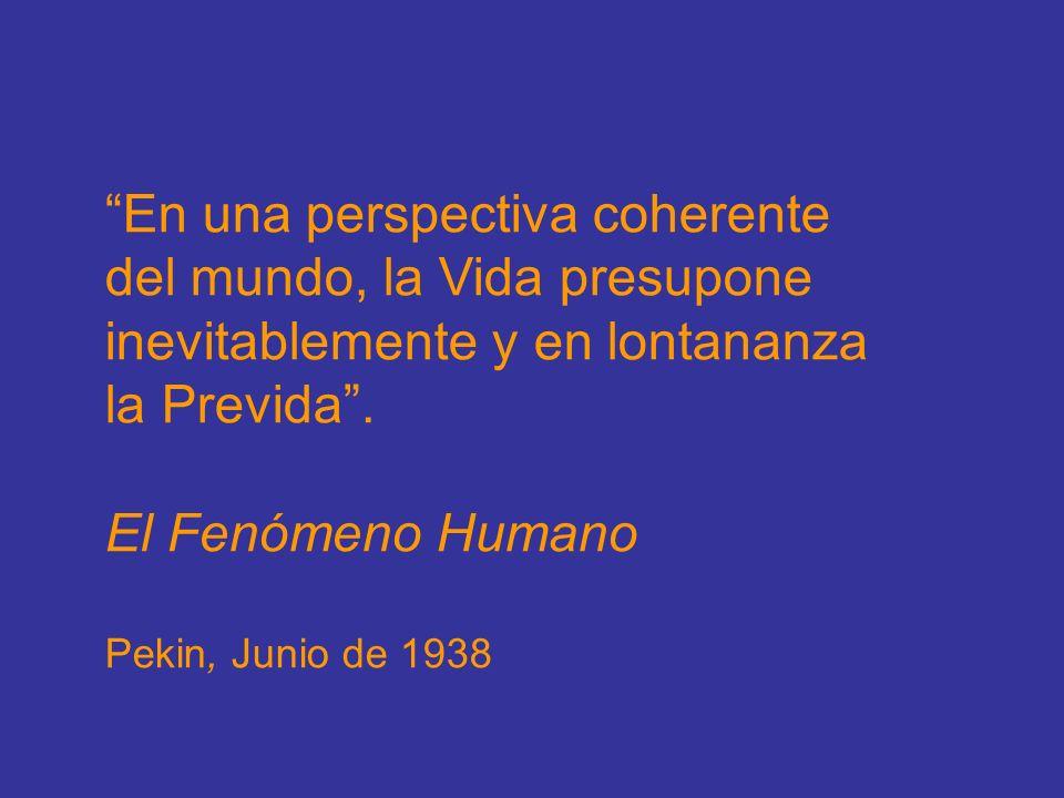 En una perspectiva coherente del mundo, la Vida presupone inevitablemente y en lontananza la Previda. El Fenómeno Humano Pekin, Junio de 1938