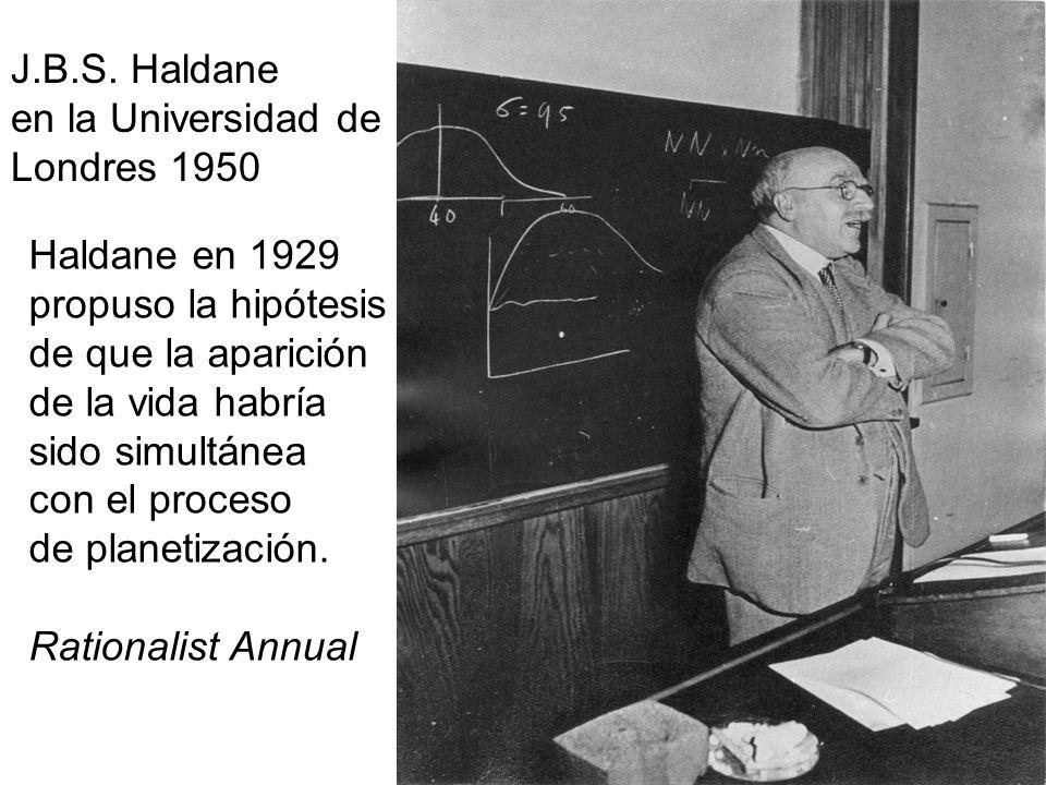 J.B.S. Haldane en la Universidad de Londres 1950 Haldane en 1929 propuso la hipótesis de que la aparición de la vida habría sido simultánea con el pro
