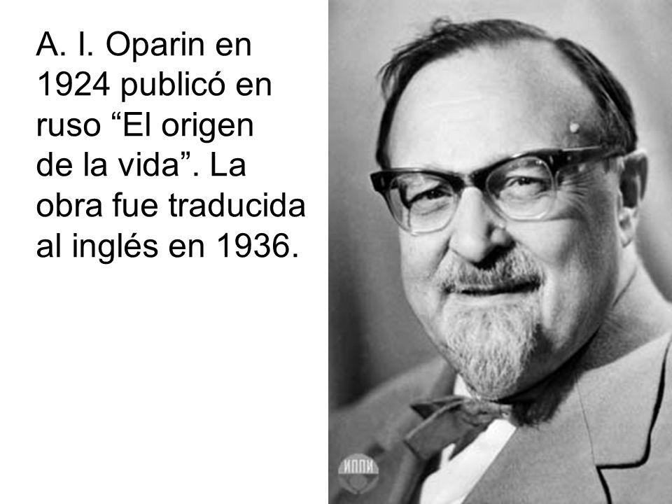 A. I. Oparin en 1924 publicó en ruso El origen de la vida. La obra fue traducida al inglés en 1936.