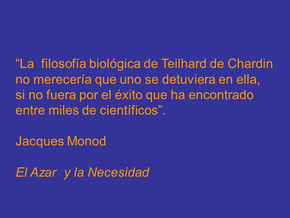 La filosofía biológica de Teilhard de Chardin no merecería que uno se detuviera en ella, si no fuera por el éxito que ha encontrado entre miles de cie