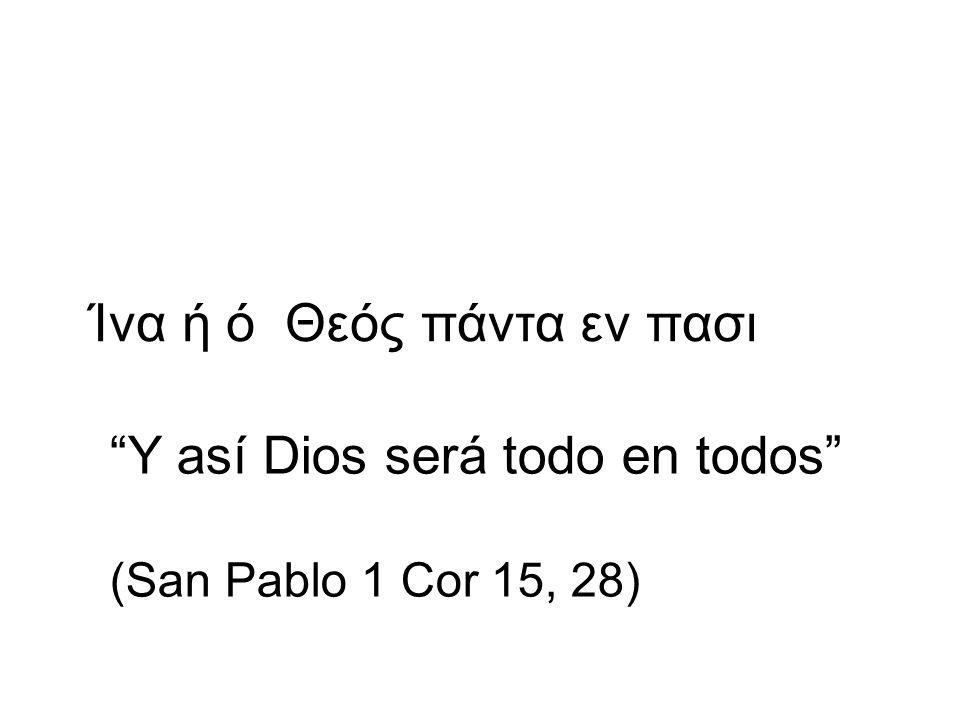 Ίνα ή ό Θεός πάντα εν πασι Y así Dios será todo en todos (San Pablo 1 Cor 15, 28)