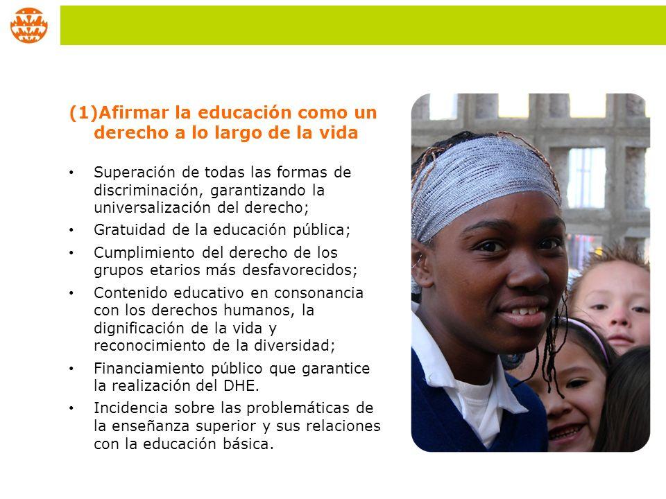 (1)Afirmar la educación como un derecho a lo largo de la vida Superación de todas las formas de discriminación, garantizando la universalización del d