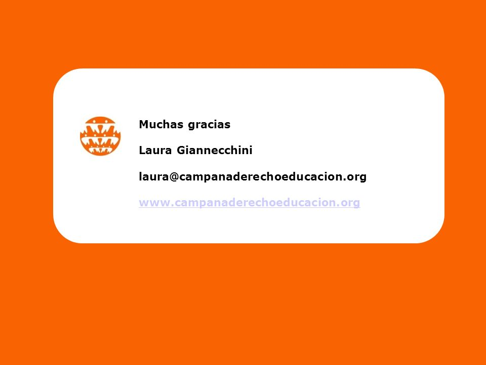 Muchas gracias Laura Giannecchini laura@campanaderechoeducacion.org www.campanaderechoeducacion.org
