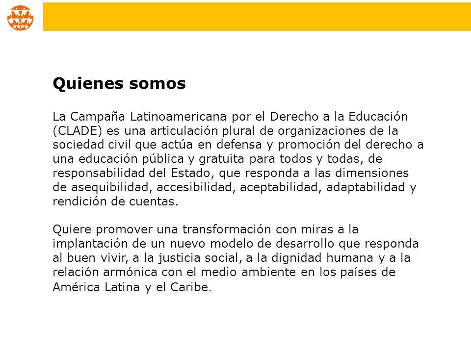 La Campaña Latinoamericana por el Derecho a la Educación (CLADE) es una articulación plural de organizaciones de la sociedad civil que actúa en defens