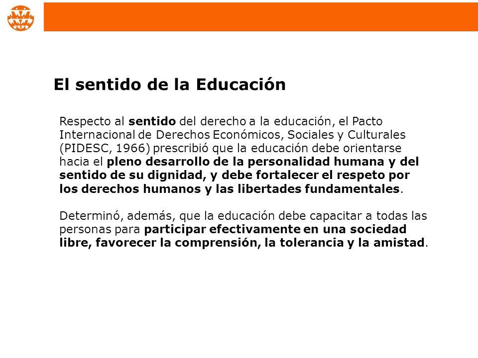 Respecto al sentido del derecho a la educación, el Pacto Internacional de Derechos Económicos, Sociales y Culturales (PIDESC, 1966) prescribió que la