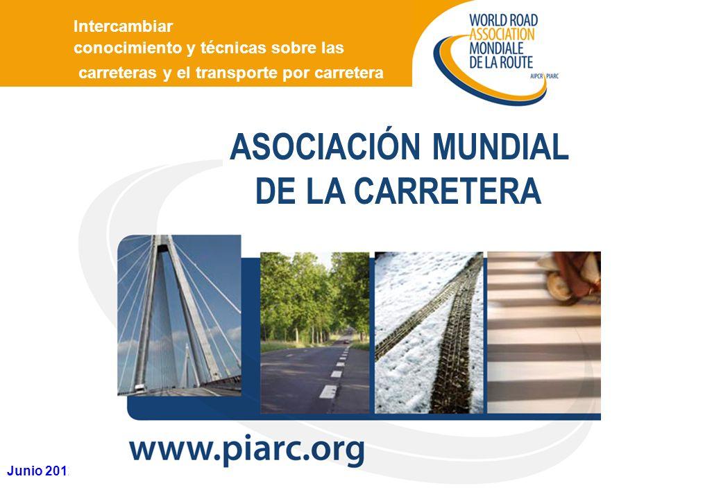 Junio 2012 Intercambiar conocimiento y técnicas sobre las carreteras y el transporte por carretera ASOCIACIÓN MUNDIAL DE LA CARRETERA