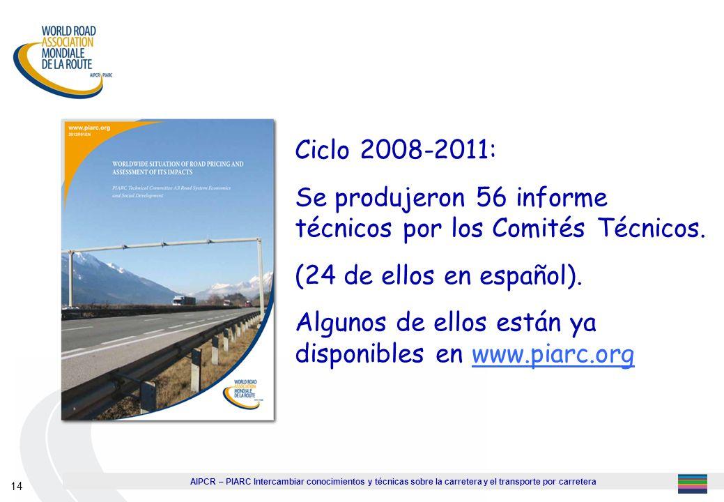 AIPCR – PIARC Intercambiar conocimientos y técnicas sobre la carretera y el transporte por carretera 14 Ciclo 2008-2011: Se produjeron 56 informe técn