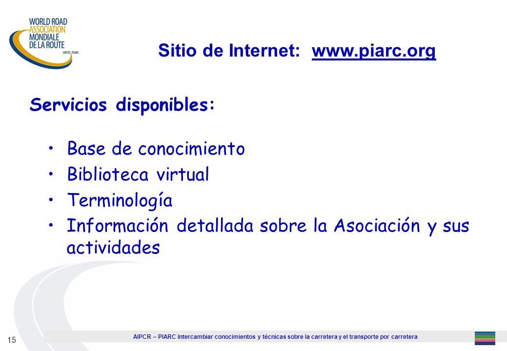 AIPCR – PIARC Intercambiar conocimientos y técnicas sobre la carretera y el transporte por carretera 15 Sitio de Internet: www.piarc.org Servicios dis