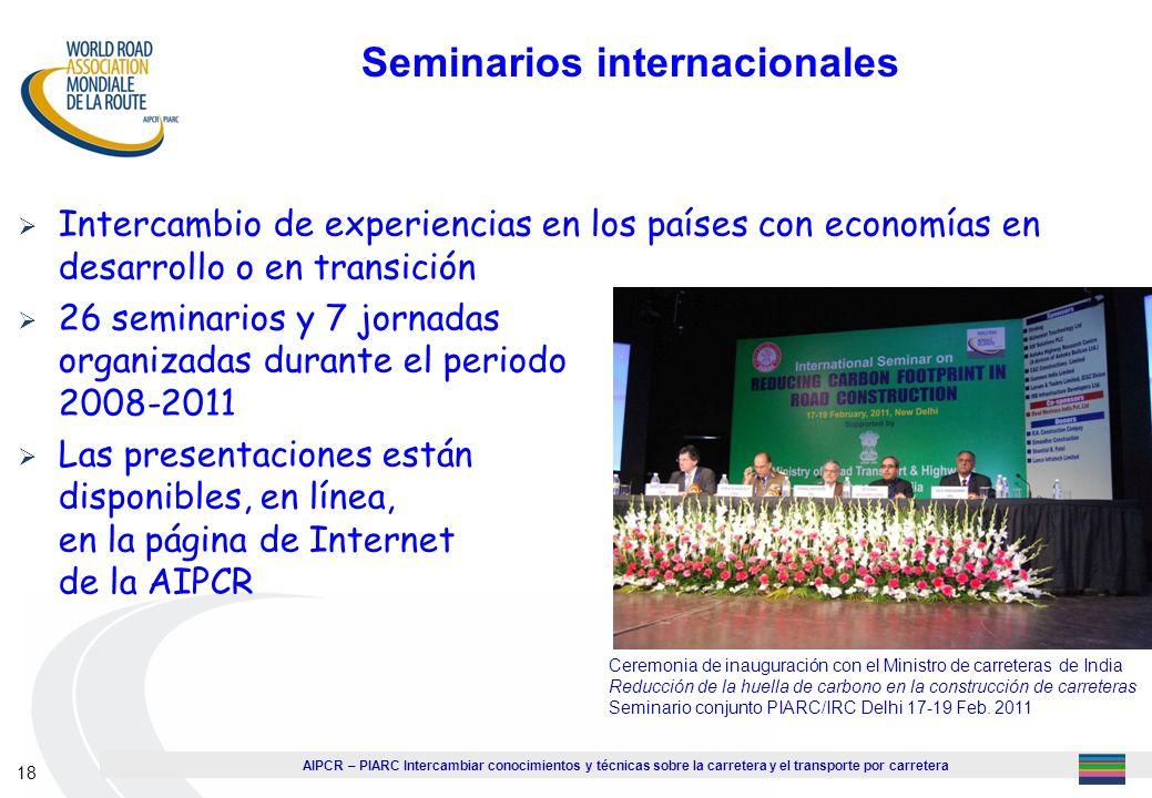 AIPCR – PIARC Intercambiar conocimientos y técnicas sobre la carretera y el transporte por carretera 18 Seminarios internacionales Intercambio de expe