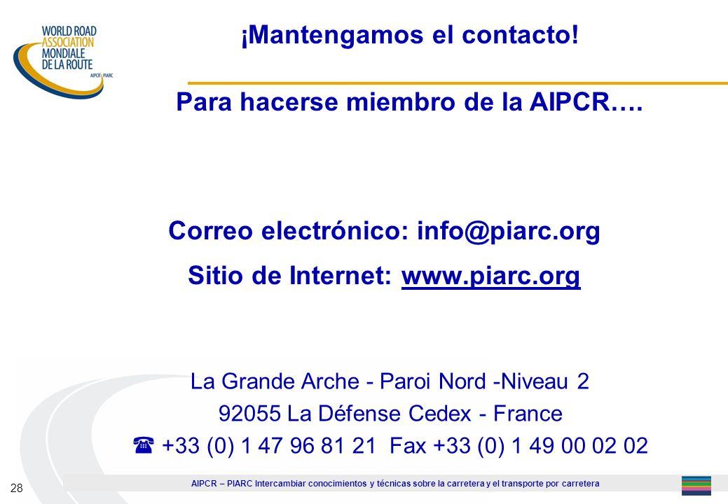 AIPCR – PIARC Intercambiar conocimientos y técnicas sobre la carretera y el transporte por carretera 28 Correo electrónico: info@piarc.org Sitio de In