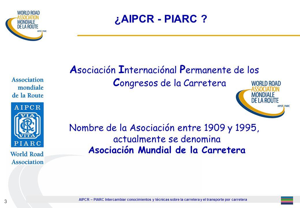 AIPCR – PIARC Intercambiar conocimientos y técnicas sobre la carretera y el transporte por carretera 3 ¿AIPCR - PIARC ? A sociación I nternaciónal P e