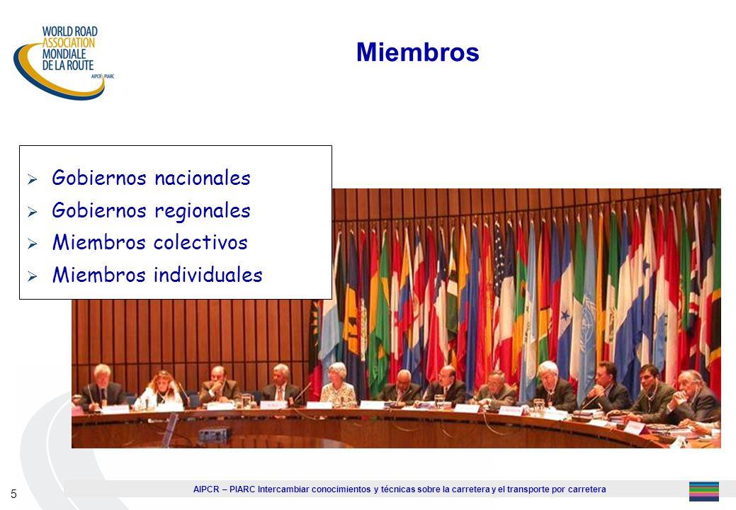 AIPCR – PIARC Intercambiar conocimientos y técnicas sobre la carretera y el transporte por carretera 5 Miembros Gobiernos nacionales Gobiernos regiona