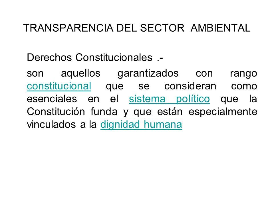TRANSPARENCIA DEL SECTOR AMBIENTAL Derechos Constitucionales.- son aquellos garantizados con rango constitucional que se consideran como esenciales en
