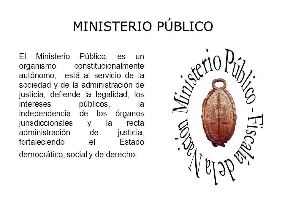 MINISTERIO PÚBLICO El Ministerio Público, es un organismo constitucionalmente autónomo, está al servicio de la sociedad y de la administración de just