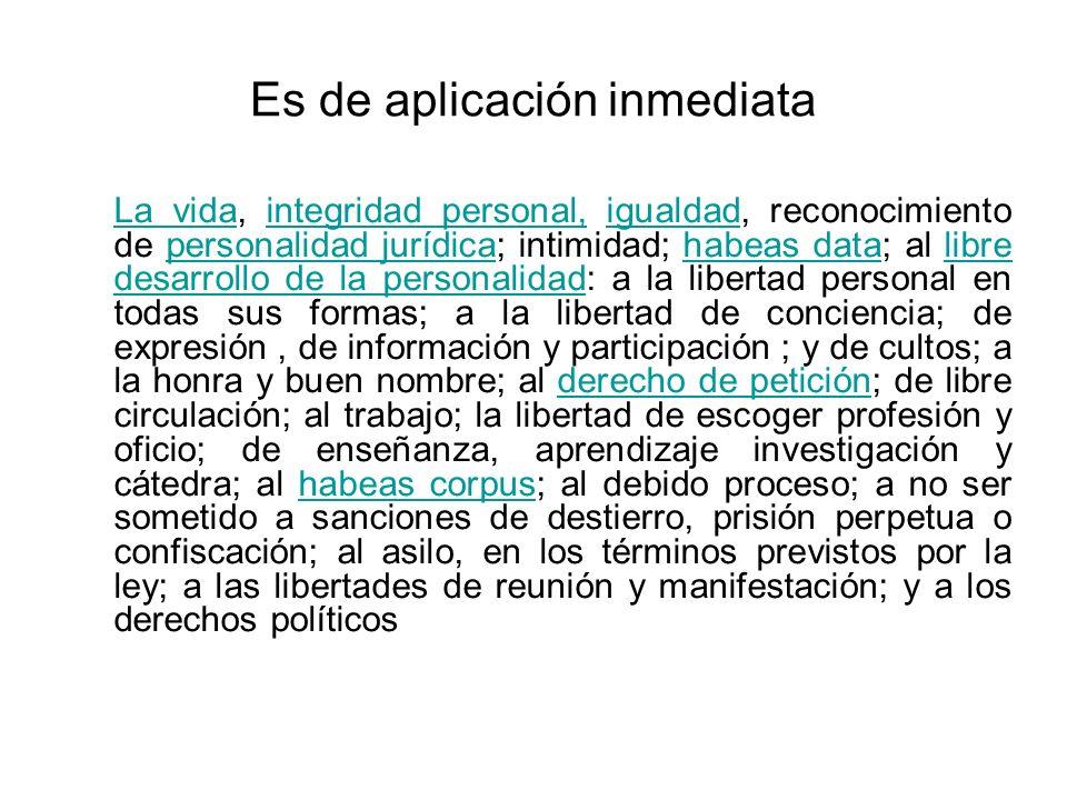 Es de aplicación inmediata La vidaLa vida, integridad personal, igualdad, reconocimiento de personalidad jurídica; intimidad; habeas data; al libre de
