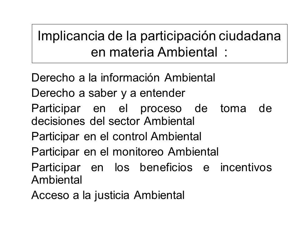 Implicancia de la participación ciudadana en materia Ambiental : Derecho a la información Ambiental Derecho a saber y a entender Participar en el proc