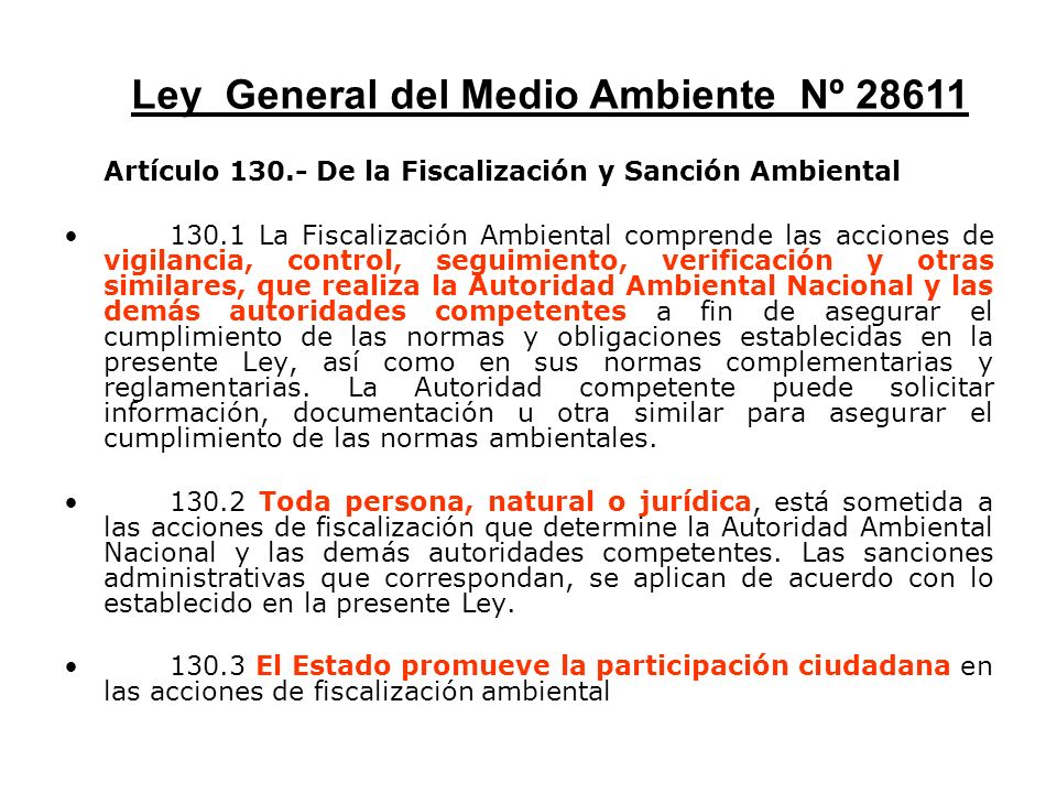 Artículo 130.- De la Fiscalización y Sanción Ambiental 130.1 La Fiscalización Ambiental comprende las acciones de vigilancia, control, seguimiento, ve